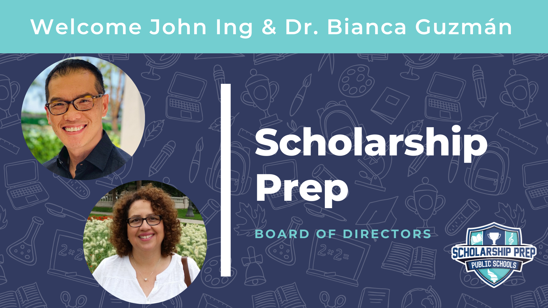 Scholarship Prep Welcomes John Ing and Dr. Bianca Guzmán to its Board of Directors